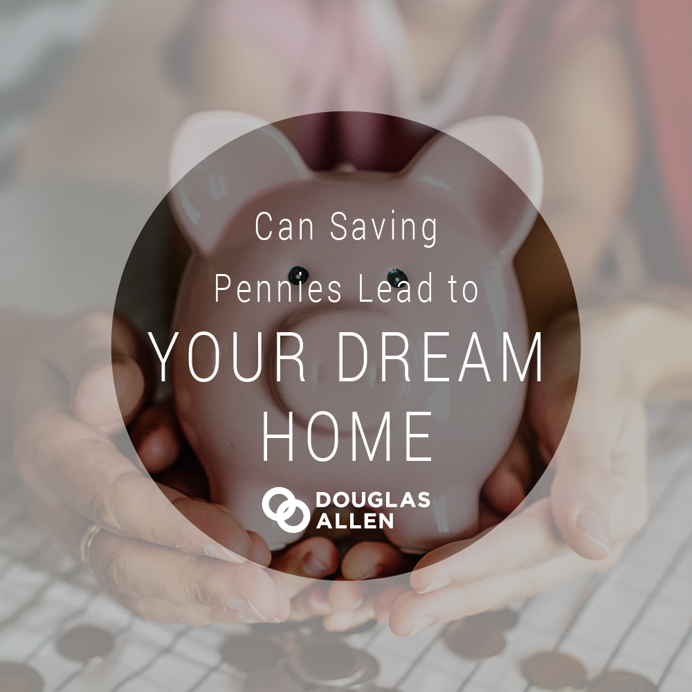 Can Saving Pennies Lead to Your Dream Home?